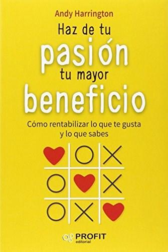 Haz De Tu Pasion Tu Mayor Beneficio  Como Rentabilizar Lo Qu
