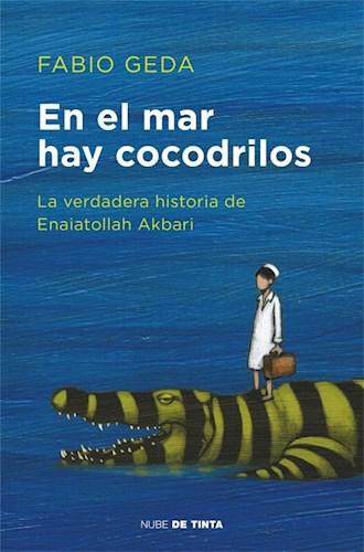 Papel EN EL MAR HAY COCODRILOS LA VERDADERA HISTORIA DE ENAIATOLLAH AKBARI (RUSTICA)