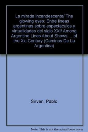 Papel MIRADA INCANDESCENTE ENTRELINEAS ARGENTINAS SOBRE ESPECTACULOS Y VIRTUALIDADES DEL SIGLO
