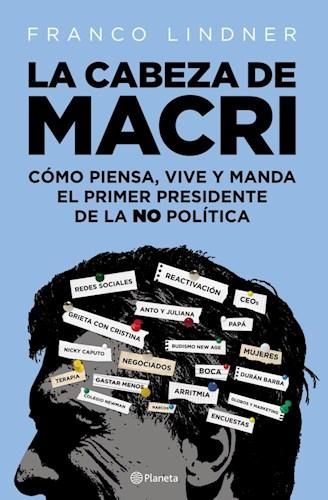 Papel CABEZA DE MACRI COMO PIENSA VIVE Y MANDA EL PRIMER PRESIDENTE DE LA NO POLITICA