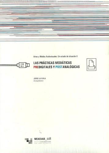 Papel PRACTICAS MEDIATICAS PREDIGITALES Y POSTANALOGICAS (ARTES Y MEDIOS AUDIOVISUALES UN ESTADO
