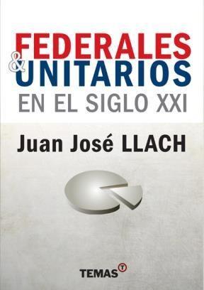 Federales Y Unitarios En El Siglo Xxi