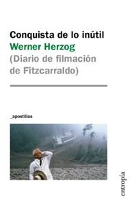 Conquista De Lo Inutil (Diario De Filmacion De Fitzcarraldo)
