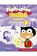 Papel POPTROPICA ENGLISH ISLANDS 5 ACTIVITY BOOK + MY LANGUAGE KIT PEARSON (NOVEDAD 2019)