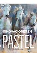 Papel INNOVACIONES EN PASTEL MAS DE 60 TECNICAS Y EJERCICIOS CREATIVOS PARA PINTAR CON PASTEL