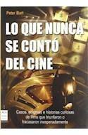 Papel LO QUE NUNCA SE CONTO DEL CINE CASOS ENIGMAS E HISTORIAS CURIOSAS DE FILMS QUE TRIUNFARON O FRACASAR