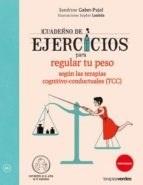 Papel CUADERNO DE EJERCICIOS PARA REGULAR TU PESO SEGUN LAS TERAPIAS COGNITIVO-CONDUCTUALES (RUSTICA)