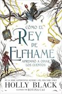 Papel COMO EL REY DE ELFHAME APRENDIO A ODIAR LOS CUENTOS [ILUSTRADO] (CARTONE)