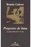 Papel PROYECTOR DE LUNA LA GENERACION DEL 27 Y EL CINE (COLECCION ARGUMENTOS 231)