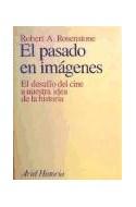 Papel PASADO EN IMAGENES EL DESAFIO DEL CINE A NUESTRA IDEA DE LA HISTORIA (ARIEL HISTORIA)
