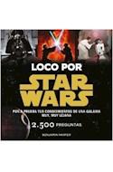 Papel LOCO POR STAR WARS PON A PRUEBA TUS CONOCIMIENTOS DE UNA GALAXIA MUY MUY LEJANA 2500 PREGUNTAS
