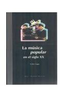 Papel MUSICA POPULAR EN EL SIGLO XX (INCLUYE CD) (COLECCION ENTORNO MUSICAL) (RUSTICO)