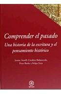 Papel COMPRENDER EL PASADO UNA HISTORIA DE LA ESCRITURA Y EL  PENSAMIENTO HISTORICO (RUSTICO)