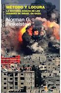 Papel METODO Y LOCURA LA HISTORIA OCULTA DE LOS ATAQUES DE ISRAEL EN GAZA (COLECCION PENSAMIENTO CRITICO)