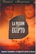 Papel PASION POR EGIPTO NAPOLEON CHAMPOLLION Y EL ENIGMA DE LA PIEDRA DE ROSETTA (BIOGRAFIAS E HISTORIAS)