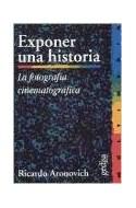Papel EXPONER UNA HISTORIA LA FOTOGRAFIA CINEMATOGRAFICA (COLECCION MULTIMEDIA)