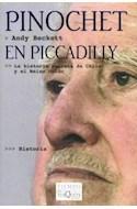 Papel PINOCHET EN PICCADILLY LA HISTORIA SECRETA DE CHILE Y EL REINO UNIDO (COLECCION TIEMPO DE MEMORIA)