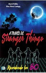 Papel A TRAVES DE STRANGER THINGS (COLECCION MINI LOOK) (RUSTICA)