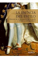Papel ESENCIA DEL ESTILO HISTORIA DE LA INVENCION DE LA MODA Y EL LUJO CONTEMPORANEO (CARTONE)