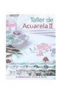 Papel TALLER DE ACUARELA II APRENDIZAJE PASO A PASO (CARTONE)
