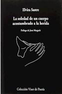 Papel SOLEDAD DE UN CUERPO ACOSTUMBRADO A LA HERIDA (COLECCION VISOR DE POESIA)