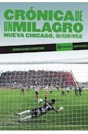 Papel CRONICA DE UN MILAGRO NUEVA CHICAGO UNA PASION POPULAR (COLECCION DEPORTES)