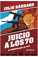 Papel JUICIO A LOS 70 LA HISTORIA QUE YO VIVI (COLECCION BIOGRAFIAS Y TESTIMONIOS)