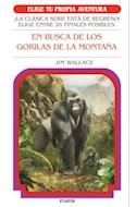 Papel EN BUSCA DE LOS GORILAS DE LA MONTAÑA (ELIGE TU PROPIA AVENTURA 12) (BOLSILLO)