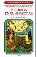 Papel PERDIDOS EN EL AMAZONAS (COLECCION ELIGE TU PROPIA AVENTURA 10) (BOLSILLO) (RUSTICA)