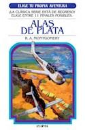 Papel ALAS DE PLATA (COLECCION ELIGE TU PROPIA AVENTURA 15) (RUSTICA)