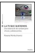 Papel TV QUE QUEREMOS UNA TELEVISION DE CALIDAD PARA CHICOS Y ADOLESCENTES (VOCES DE LA EDUCACION 13516)