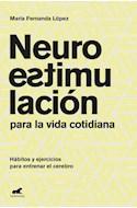 Papel NEUROESTIMULACION PARA LA VIDA COTIDIANA HABITOS Y EJERCICIOS PARA ENTRENAR EL CEREBRO (RUSTICA)