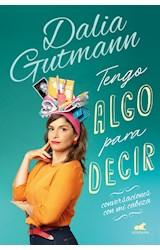 Papel TENGO ALGO PARA DECIR CONVERSACIONES CON MI CABEZA (COLECCION NO FICCION)