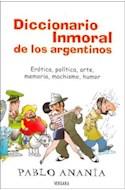Papel DICCIONARIO INMORAL DE LOS ARGENTINOS EROTICA POLITICA ARTE MEMORIA MACHISTA HUMOR (HUMOR & CIA)