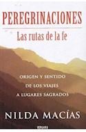 Papel PEREGRINACIONES LA RUTA DE LA FE ORIGEN Y SENTIDO DE LOS VIAJES ALUGARES SAGRADOS (RUSTICO)