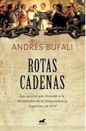 Papel ROTAS CADENAS LOS SUCESOS QUE LLEVARON A LA DECLARACION DE LA INDEPENDENCIA ARGENTINA (RUSTICO)