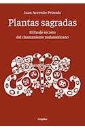 Papel PLANTAS SAGRADAS EL LINAJE SECRETO DEL CHAMANISMO SUDAMERICANO (COLEC. AUTOAYUDA Y SUPERACION)