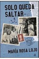 Papel SOLO QUEDA SALTAR (SERIE JUVENIL) (+14 AÑOS) (RUSTICA)