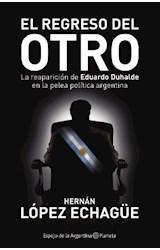 Papel REGRESO DEL OTRO LA REAPARICION DE EDUARDO DUHALDE EN LA PELEA (ESPEJO DE LA ARGENTINA)
