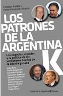 Papel PATRONES DE LA ARGENTINA K LOS NEGOCIOS EL PODER Y LA POLITICA DE LOS VERDADEROS DUEÑOS DE