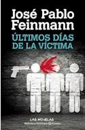 Papel ULTIMOS DIAS DE LA VICTIMA (BIBLIOTECA FEINMANN)