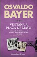 Papel VENTANA A PLAZA DE MAYO CRONICAS DE OSVALDO BAYER EN EL PERIODICO MADRE (BIBLIOTECA BAYER) (RUSTICA)