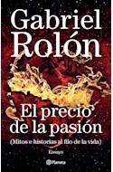 Papel PRECIO DE LA PASION MITOS E HISTORIAS AL FILO DE LA VIDA (COLECCION ENSAYO)