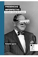 Papel PRESENCIAS IMPERFECTAS EL FUTURO VIRTUAL DE LO SOCIAL (COLECCION BIBLIOTECA DE LA MIRADA)
