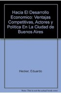 Papel HACIA EL DESARROLLO ECONOMICO VENTAJAS COMPETITIVAS ACTORES Y POLITICA EN LA CIUDAD DE BUENOS AIRES