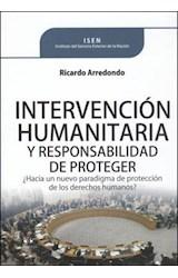 Papel INTERVENCION HUMANITARIA Y RESPONSABILIDAD DE PROTEGER  HACIA UN NUEVO PARADIGMA DE PROTECC