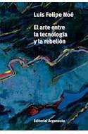 Papel ARTE ENTRE LA TECNOLOGIA Y LA REBELION (COLECCION LA LENGUA DEL DRAGON)