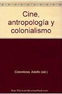 Papel CINE ANTROPOLOGIA Y COLONIALISMO (EDICION AMPLIADA) (SE  RIE ANTROPOLOGICA)
