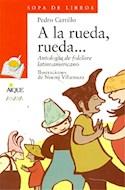 Papel A LA RUEDA RUEDA ANTOLOGIA DE FOLCLORE LATINOAMERICANO  (COLECCION SOPA DE LIBROS)