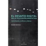 Papel DESAFIO DIGITAL EN LA TELEVISION ARGENTINA COMUNICACION CONFLICTOS Y DILEMAS